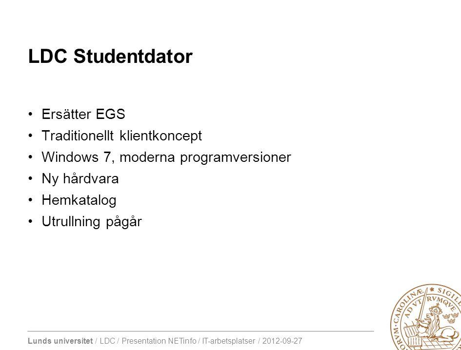 Lunds universitet / LDC / Presentation NETinfo / IT-arbetsplatser / 2012-09-27 LDC Studentdator •Ersätter EGS •Traditionellt klientkoncept •Windows 7,