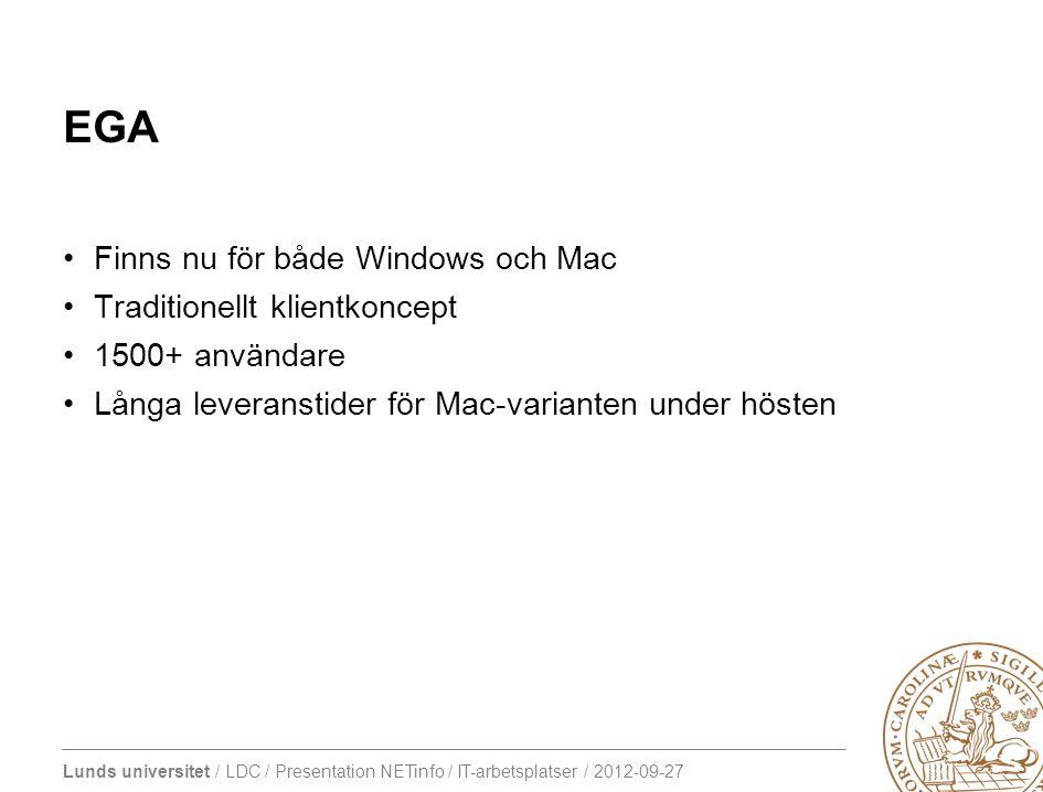 Lunds universitet / LDC / Presentation NETinfo / IT-arbetsplatser / 2012-09-27 EGA •Finns nu för både Windows och Mac •Traditionellt klientkoncept •15