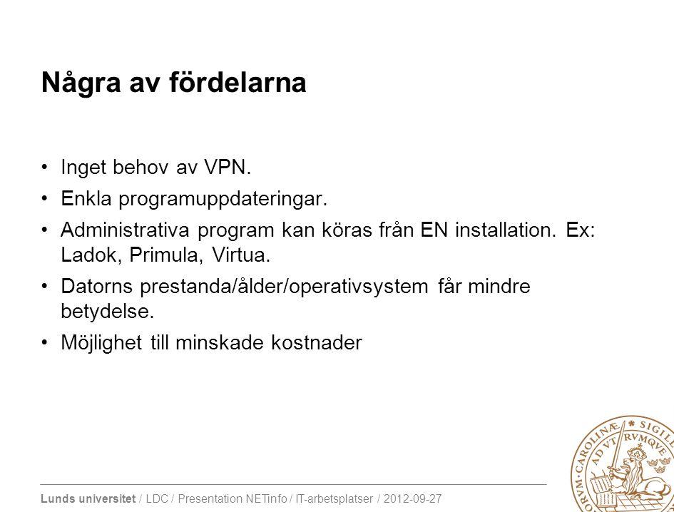 Lunds universitet / LDC / Presentation NETinfo / IT-arbetsplatser / 2012-09-27 Några av fördelarna •Inget behov av VPN. •Enkla programuppdateringar. •