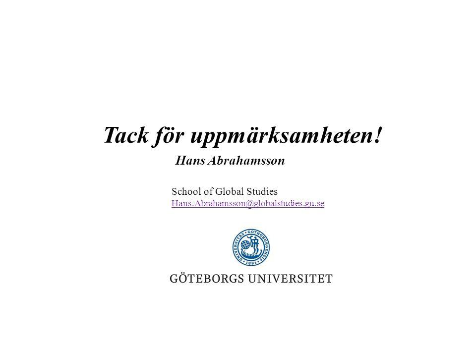 Tack för uppmärksamheten! Hans Abrahamsson School of Global Studies Hans.Abrahamsson@globalstudies.gu.se
