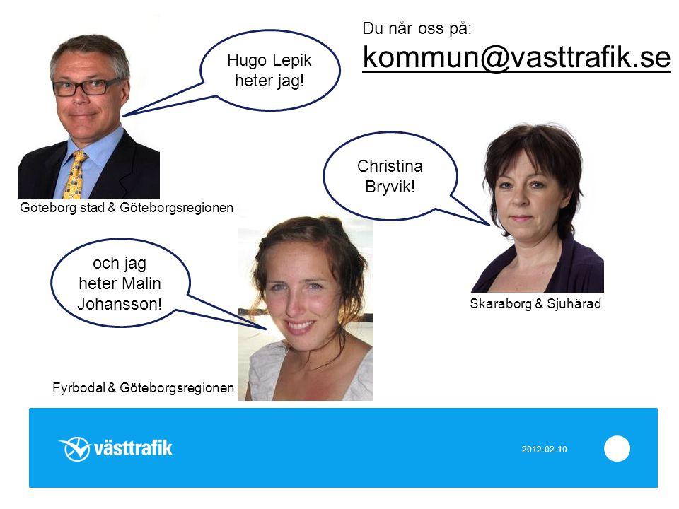 Hugo Lepik heter jag! Du når oss på: kommun@vasttrafik.se och jag heter Malin Johansson! Göteborg stad & Göteborgsregionen Skaraborg & Sjuhärad Fyrbod