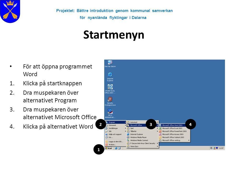 Projektet: Bättre introduktion genom kommunal samverkan för nyanlända flyktingar i Dalarna Startmenyn • För att öppna programmet Word 1.Klicka på star