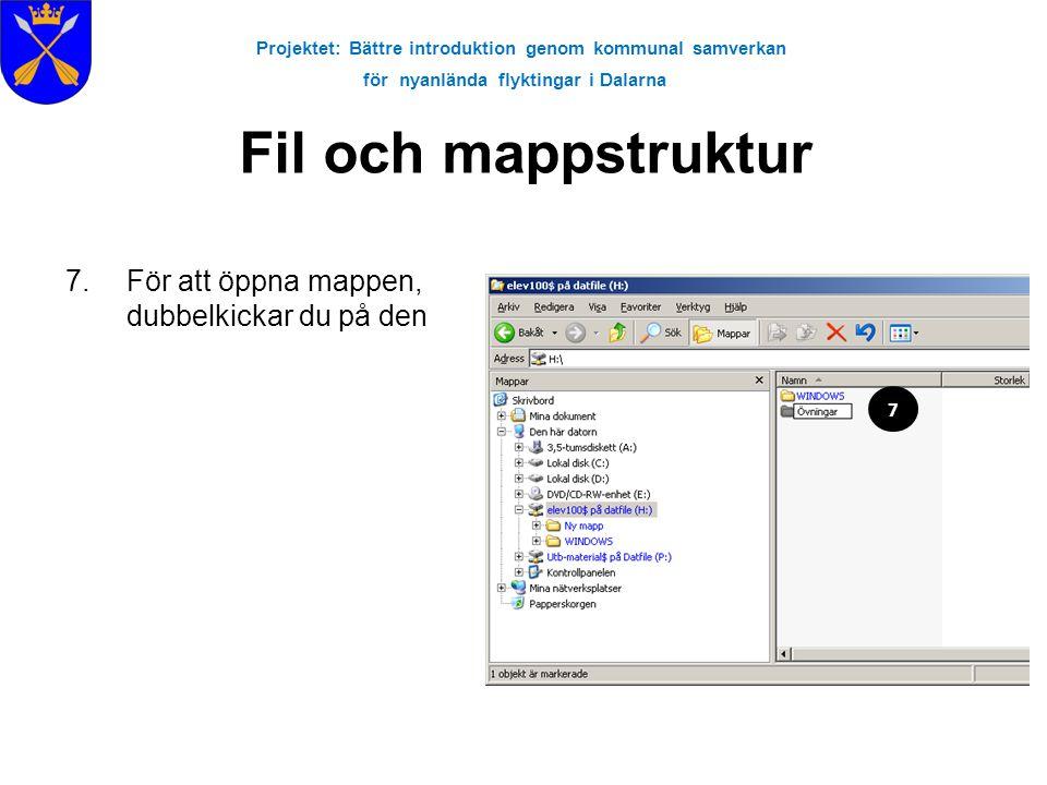 Projektet: Bättre introduktion genom kommunal samverkan för nyanlända flyktingar i Dalarna Fil och mappstruktur 7.För att öppna mappen, dubbelkickar d