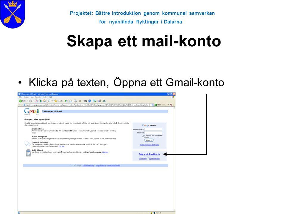 Projektet: Bättre introduktion genom kommunal samverkan för nyanlända flyktingar i Dalarna Skapa ett mail-konto •Klicka på texten, Öppna ett Gmail-kon
