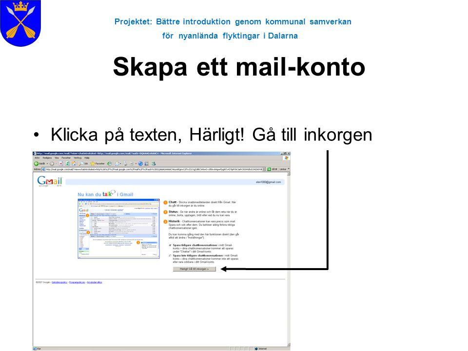 Projektet: Bättre introduktion genom kommunal samverkan för nyanlända flyktingar i Dalarna Skapa ett mail-konto •Klicka på texten, Härligt! Gå till in