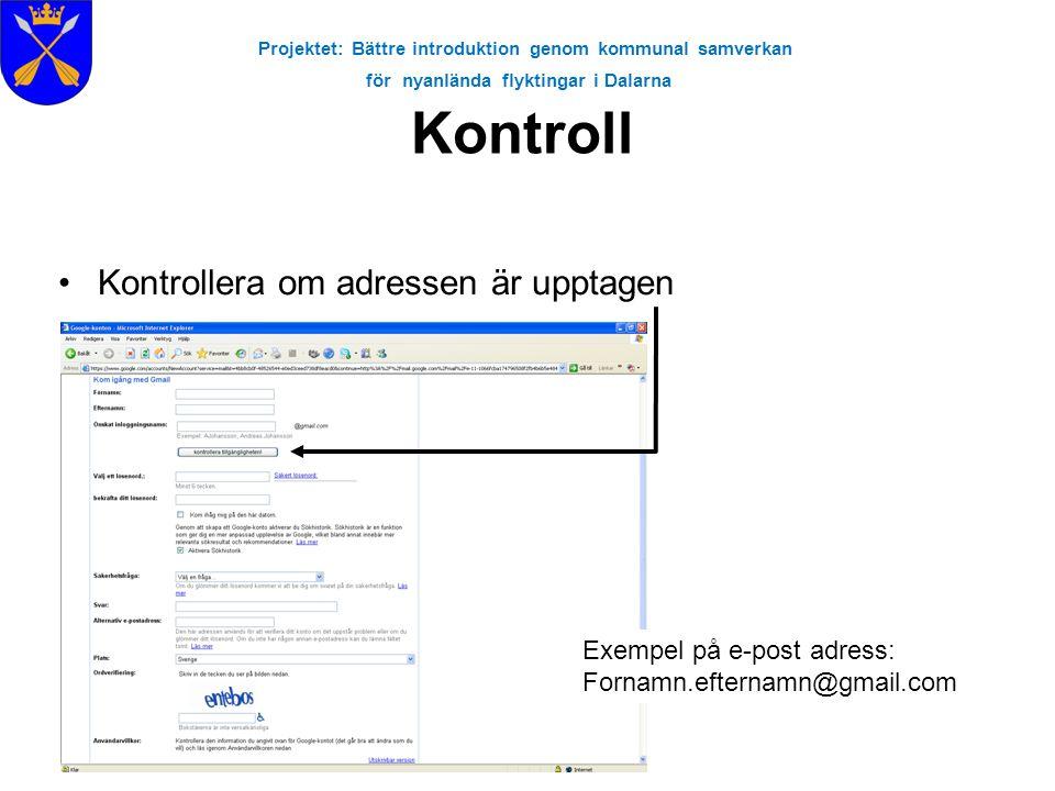 Projektet: Bättre introduktion genom kommunal samverkan för nyanlända flyktingar i Dalarna Kontroll •Kontrollera om adressen är upptagen Exempel på e-