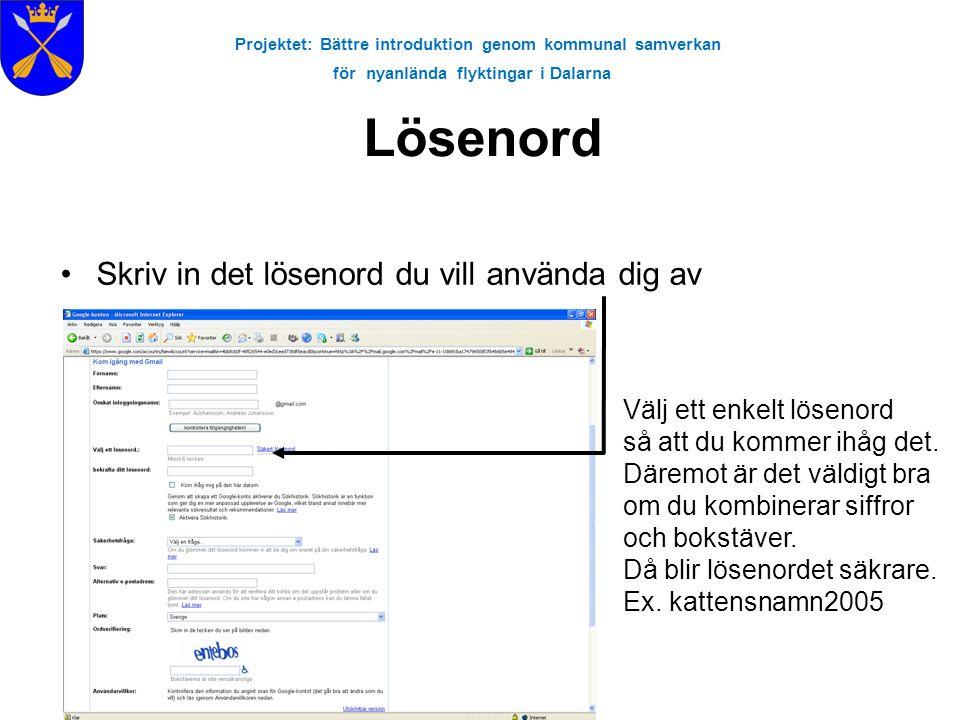 Projektet: Bättre introduktion genom kommunal samverkan för nyanlända flyktingar i Dalarna Lösenord •Skriv in det lösenord du vill använda dig av Välj