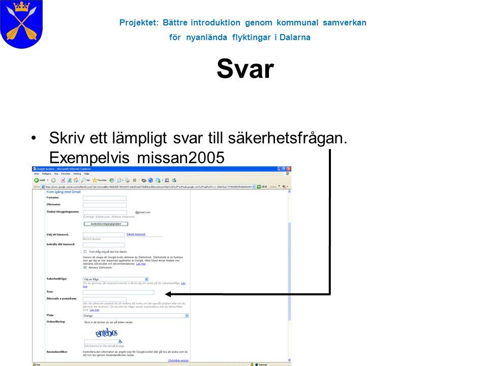 Projektet: Bättre introduktion genom kommunal samverkan för nyanlända flyktingar i Dalarna Svar •Skriv ett lämpligt svar till säkerhetsfrågan. Exempel