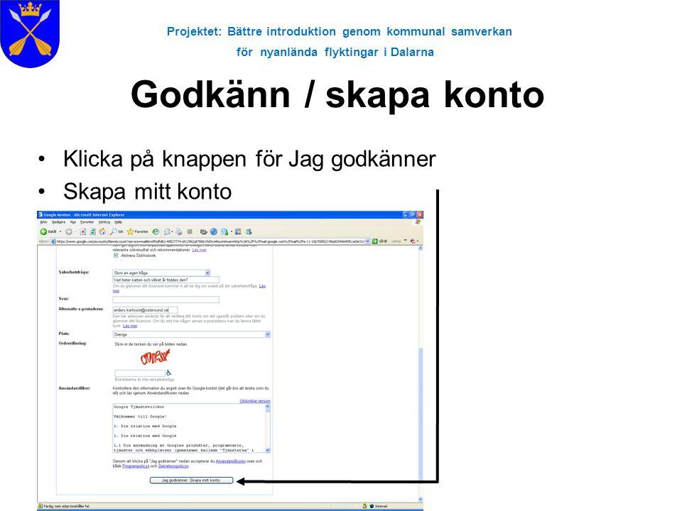 Projektet: Bättre introduktion genom kommunal samverkan för nyanlända flyktingar i Dalarna Godkänn / skapa konto •Klicka på knappen för Jag godkänner