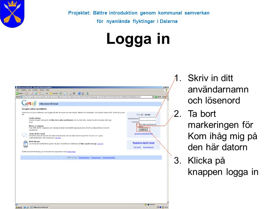 Projektet: Bättre introduktion genom kommunal samverkan för nyanlända flyktingar i Dalarna Logga in 1.Skriv in ditt användarnamn och lösenord 2.Ta bor