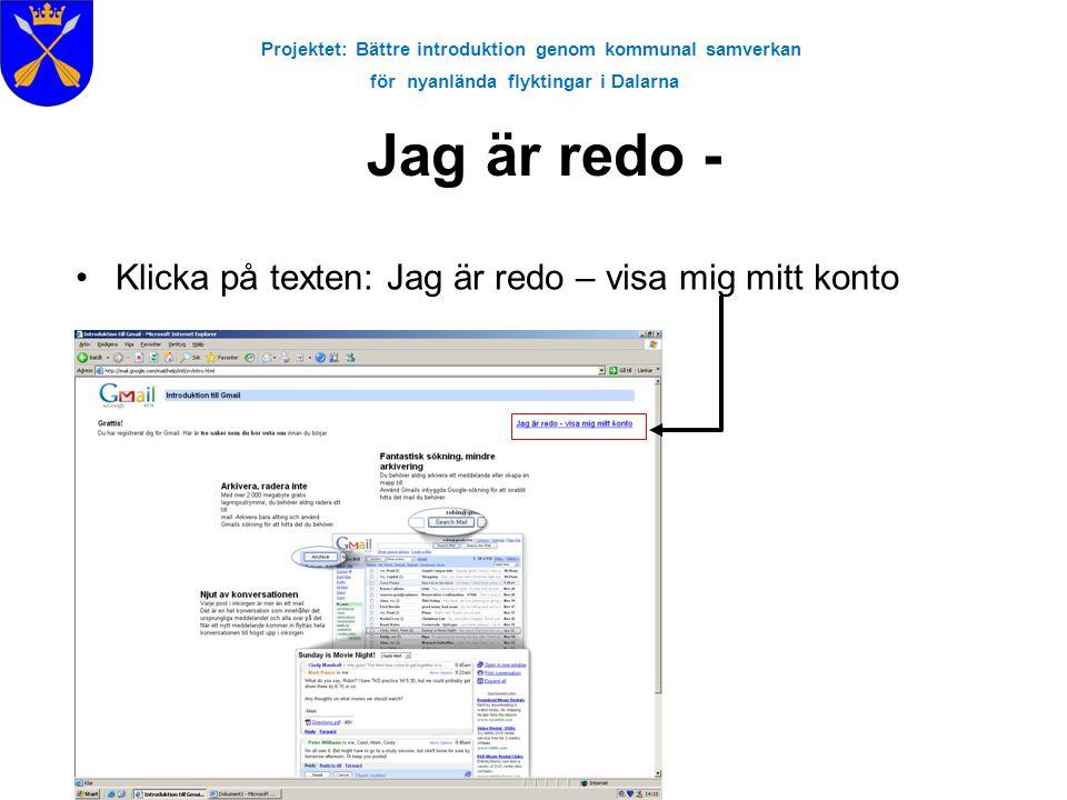 Projektet: Bättre introduktion genom kommunal samverkan för nyanlända flyktingar i Dalarna Jag är redo - •Klicka på texten: Jag är redo – visa mig mit