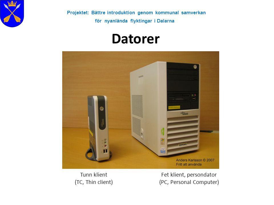 Projektet: Bättre introduktion genom kommunal samverkan för nyanlända flyktingar i Dalarna Datorer Tunn klient (TC, Thin client) Fet klient, persondat