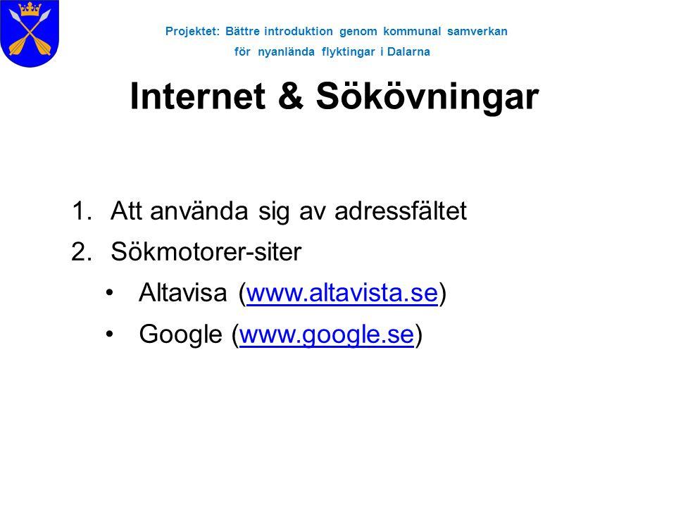 Projektet: Bättre introduktion genom kommunal samverkan för nyanlända flyktingar i Dalarna Internet & Sökövningar 1.Att använda sig av adressfältet 2.