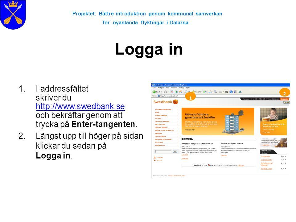 Projektet: Bättre introduktion genom kommunal samverkan för nyanlända flyktingar i Dalarna Logga in 1.I addressfältet skriver du http://www.swedbank.s