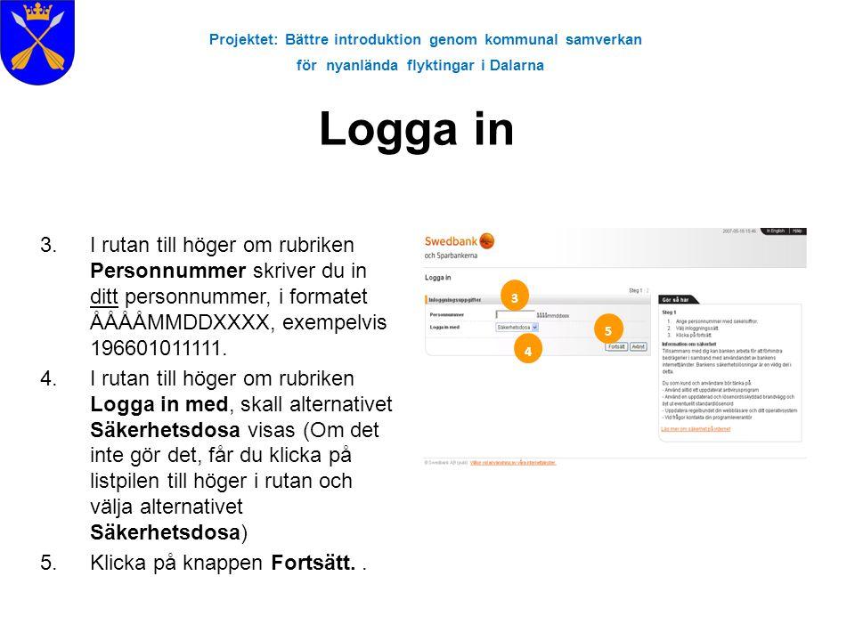 Projektet: Bättre introduktion genom kommunal samverkan för nyanlända flyktingar i Dalarna Logga in 3.I rutan till höger om rubriken Personnummer skri