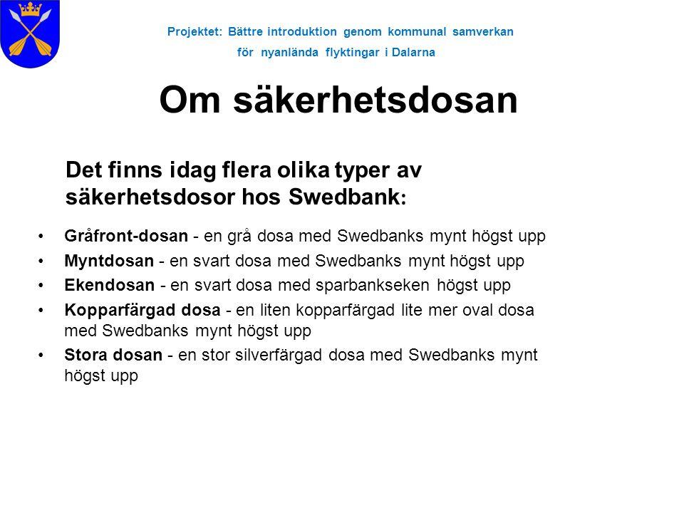 Projektet: Bättre introduktion genom kommunal samverkan för nyanlända flyktingar i Dalarna Om säkerhetsdosan •Gråfront-dosan - en grå dosa med Swedban