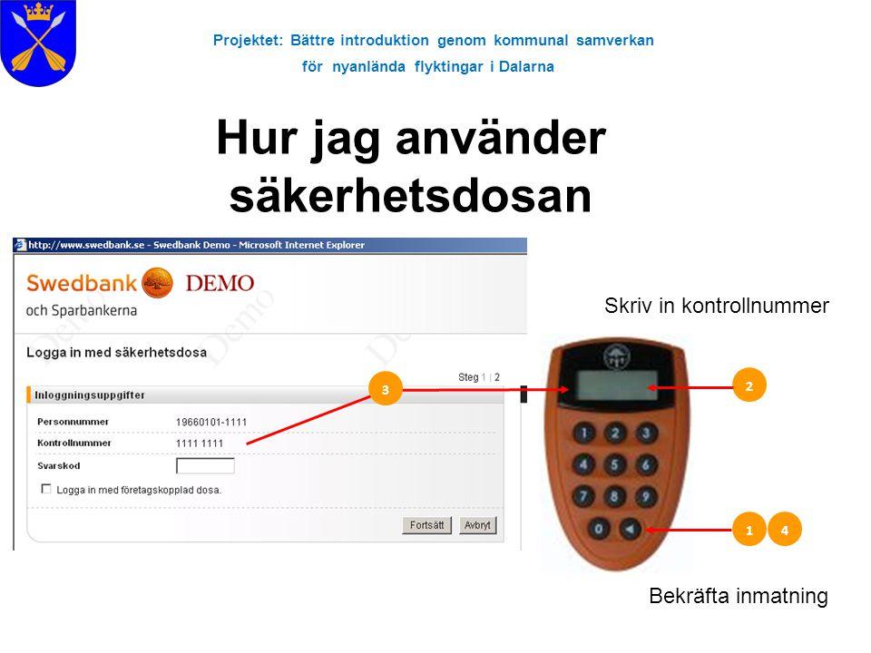 Projektet: Bättre introduktion genom kommunal samverkan för nyanlända flyktingar i Dalarna 1.1. 2.2. 4 3 Bekräfta inmatning Skriv in kontrollnummer Hu