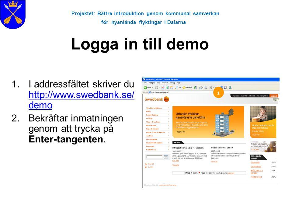 Projektet: Bättre introduktion genom kommunal samverkan för nyanlända flyktingar i Dalarna Logga in till demo 1.I addressfältet skriver du http://www.