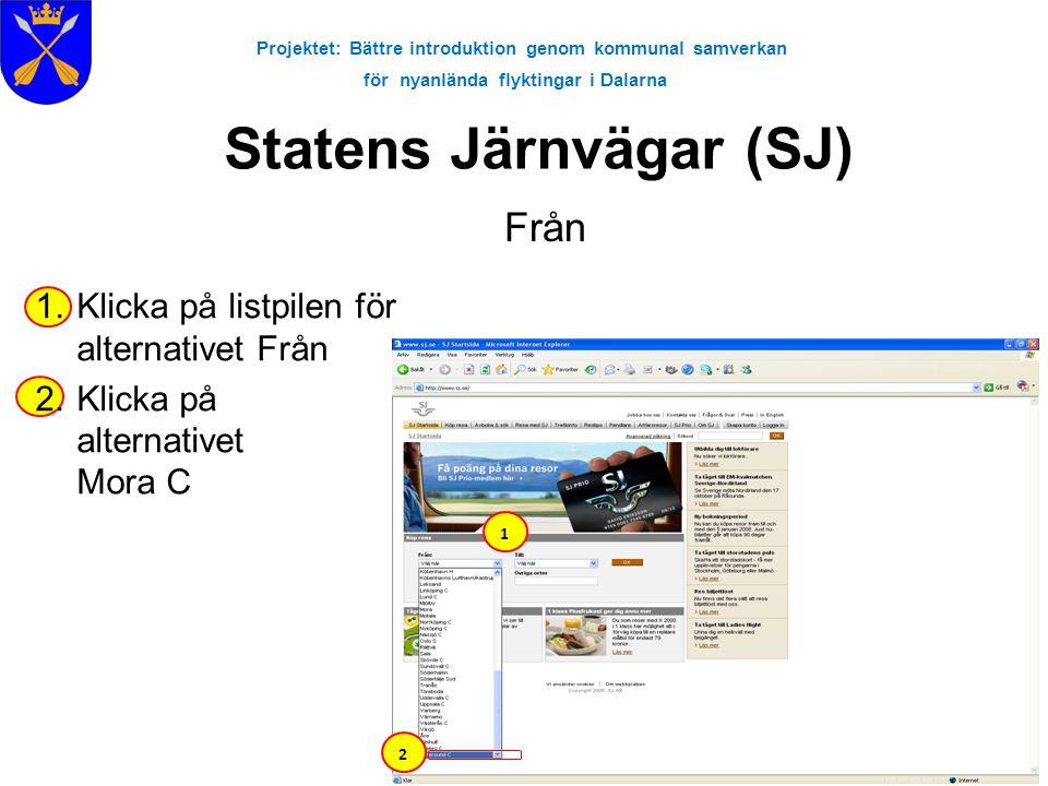 Projektet: Bättre introduktion genom kommunal samverkan för nyanlända flyktingar i Dalarna Statens Järnvägar (SJ) 1.Klicka på listpilen för alternativ