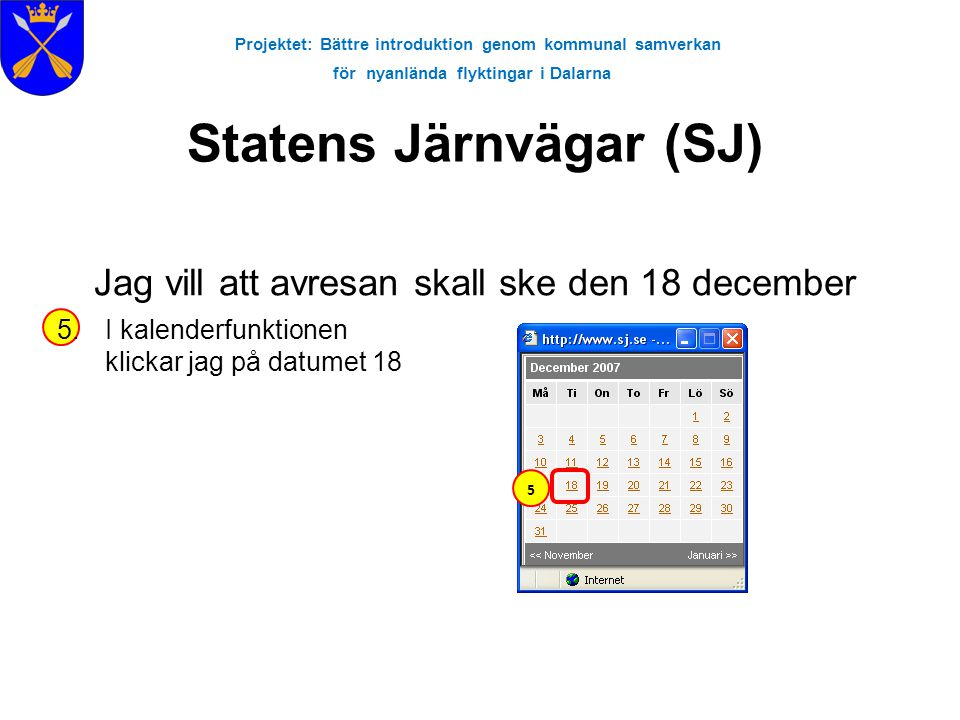 Projektet: Bättre introduktion genom kommunal samverkan för nyanlända flyktingar i Dalarna Statens Järnvägar (SJ) Jag vill att avresan skall ske den 1