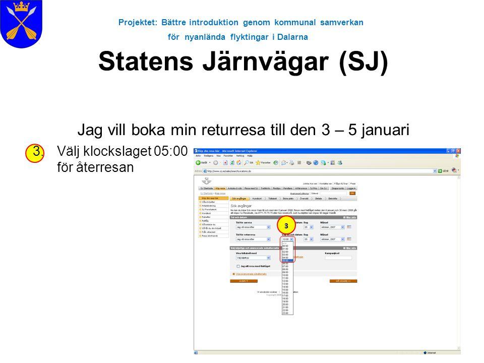 Projektet: Bättre introduktion genom kommunal samverkan för nyanlända flyktingar i Dalarna Statens Järnvägar (SJ) Jag vill boka min returresa till den