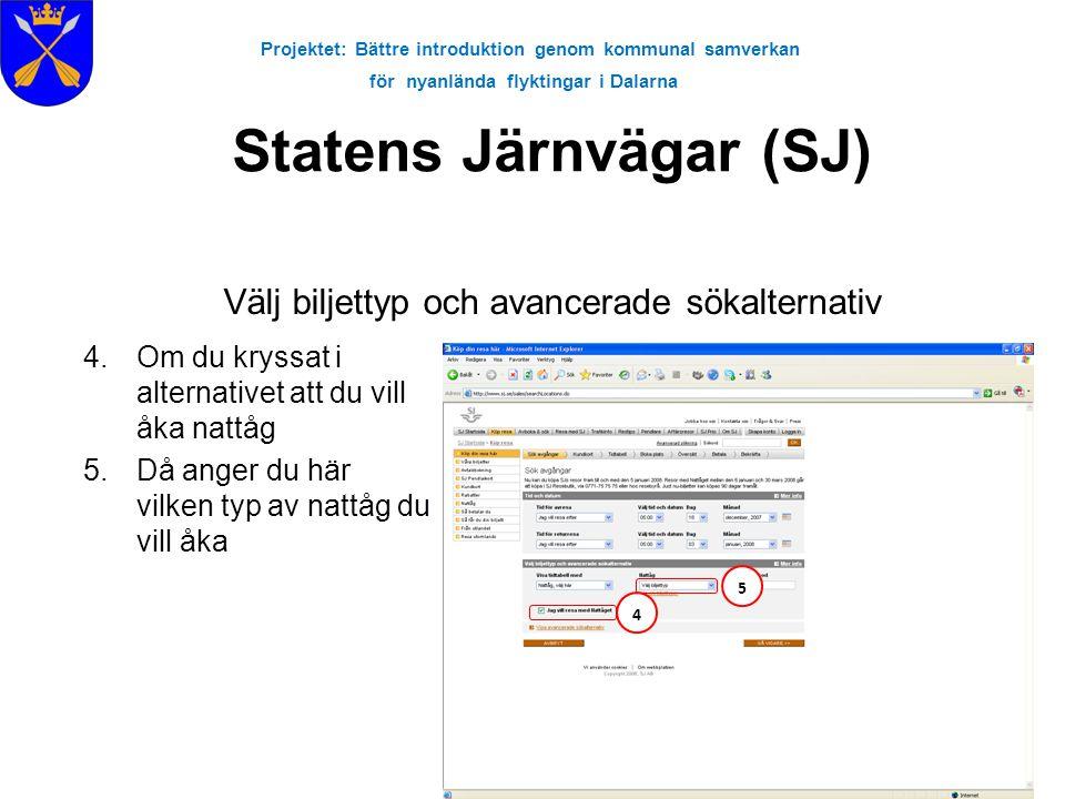 Projektet: Bättre introduktion genom kommunal samverkan för nyanlända flyktingar i Dalarna Statens Järnvägar (SJ) Välj biljettyp och avancerade sökalt