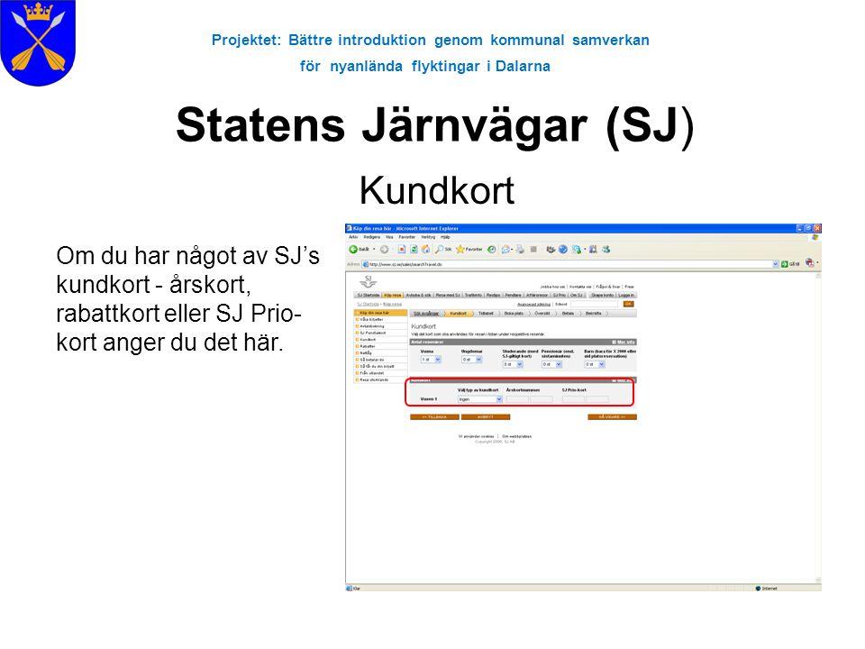 Projektet: Bättre introduktion genom kommunal samverkan för nyanlända flyktingar i Dalarna Statens Järnvägar (SJ) Kundkort Om du har något av SJ's kun