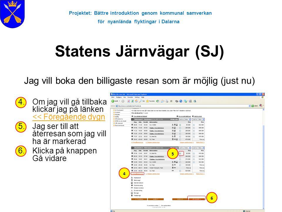 Projektet: Bättre introduktion genom kommunal samverkan för nyanlända flyktingar i Dalarna Statens Järnvägar (SJ) Jag vill boka den billigaste resan s