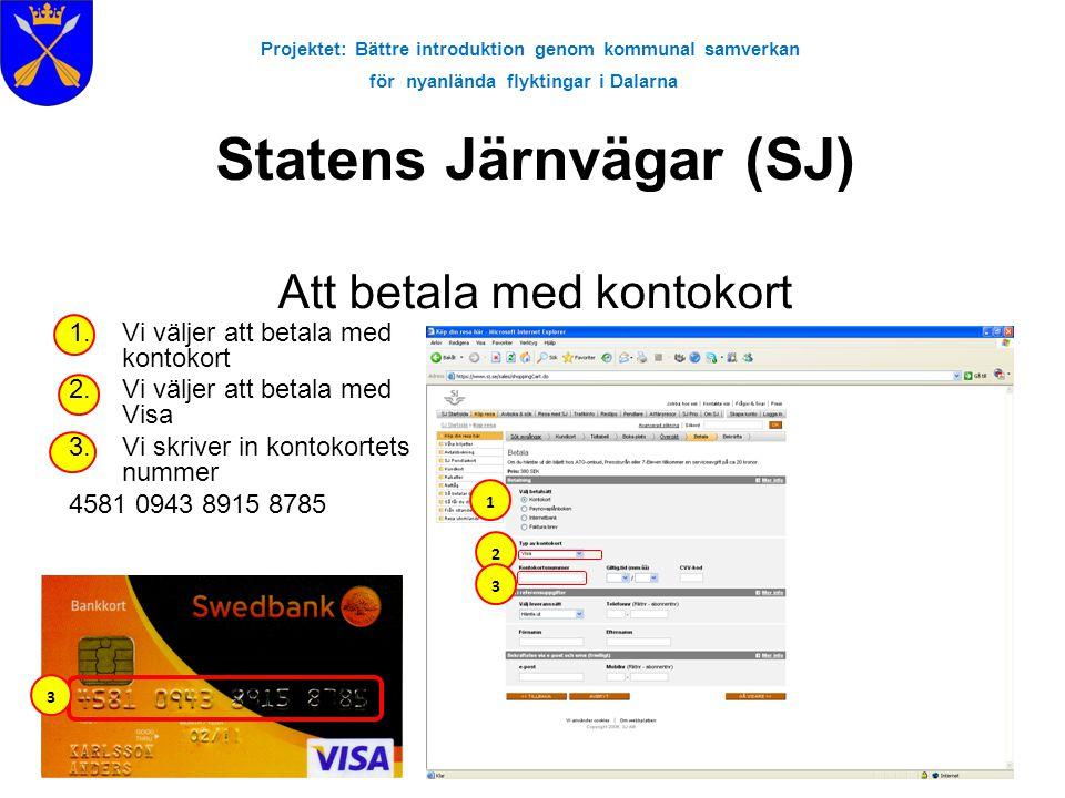 Projektet: Bättre introduktion genom kommunal samverkan för nyanlända flyktingar i Dalarna Statens Järnvägar (SJ) Att betala med kontokort 1.Vi väljer