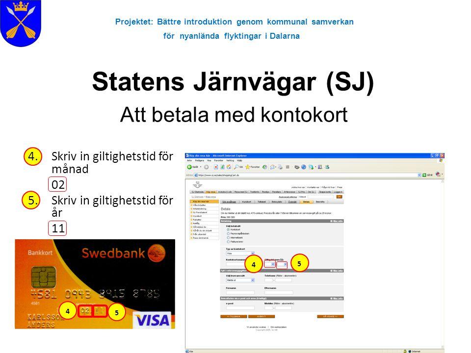 Projektet: Bättre introduktion genom kommunal samverkan för nyanlända flyktingar i Dalarna Statens Järnvägar (SJ) Att betala med kontokort 4.Skriv in