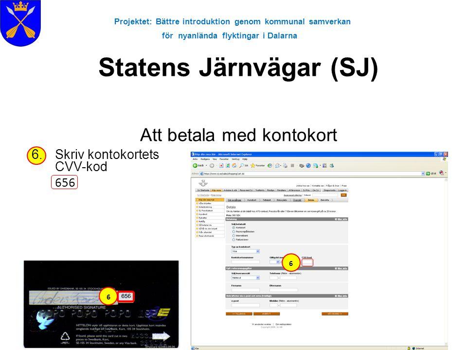 Projektet: Bättre introduktion genom kommunal samverkan för nyanlända flyktingar i Dalarna Statens Järnvägar (SJ) Att betala med kontokort 6.Skriv kon