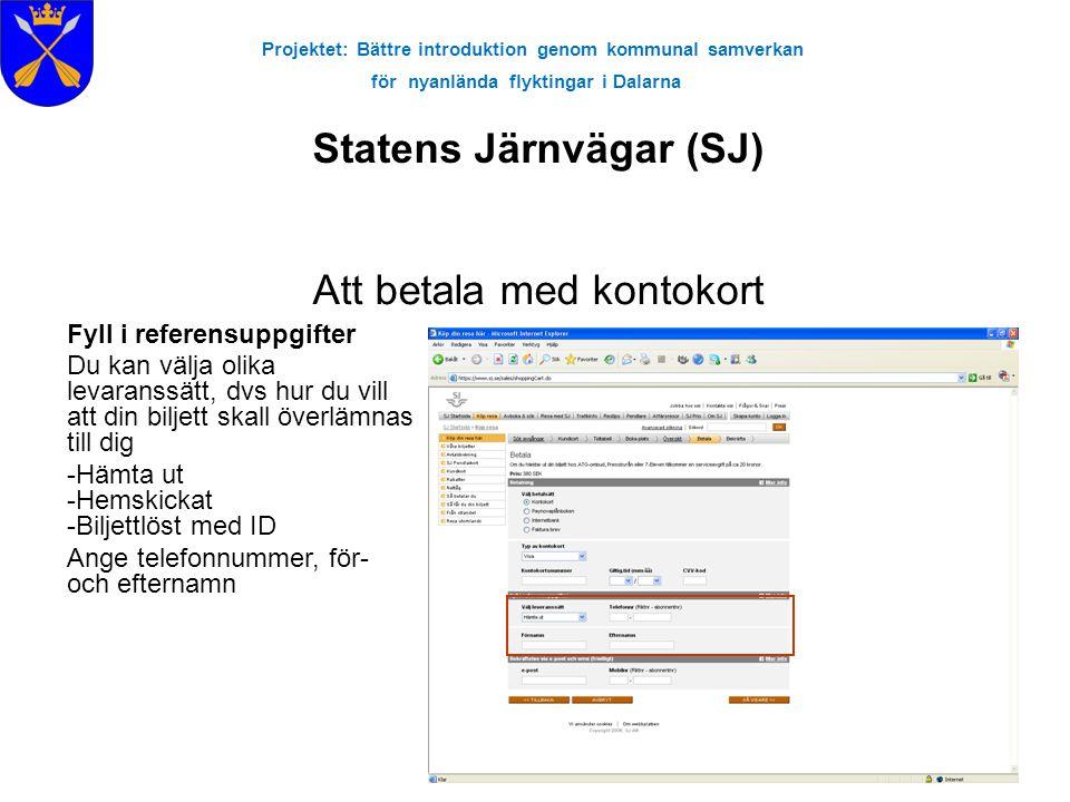 Projektet: Bättre introduktion genom kommunal samverkan för nyanlända flyktingar i Dalarna Statens Järnvägar (SJ) Att betala med kontokort Fyll i refe