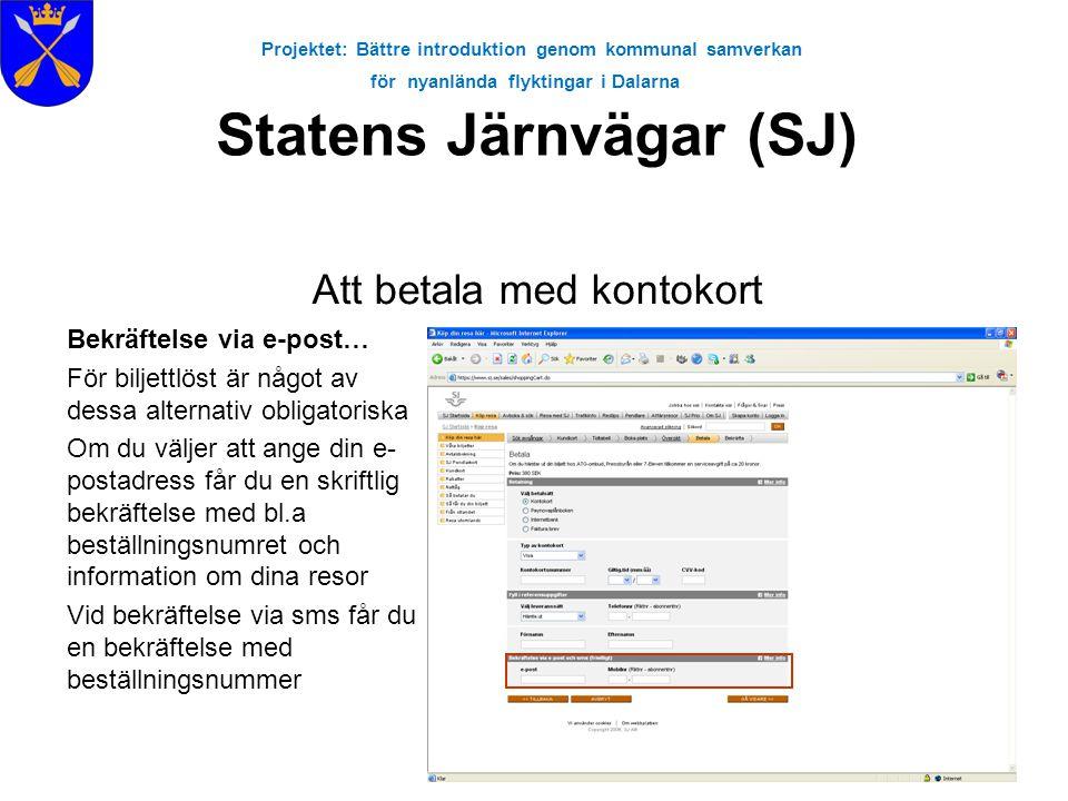 Projektet: Bättre introduktion genom kommunal samverkan för nyanlända flyktingar i Dalarna Statens Järnvägar (SJ) Att betala med kontokort Bekräftelse