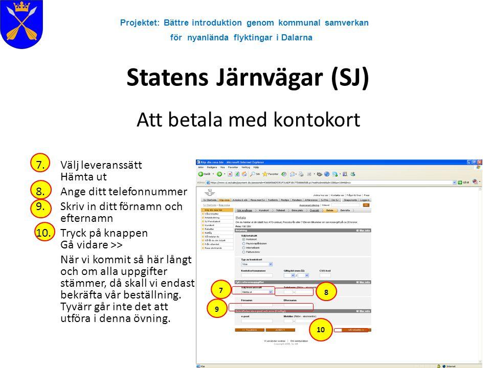 Projektet: Bättre introduktion genom kommunal samverkan för nyanlända flyktingar i Dalarna Statens Järnvägar (SJ) Att betala med kontokort 7.Välj leve