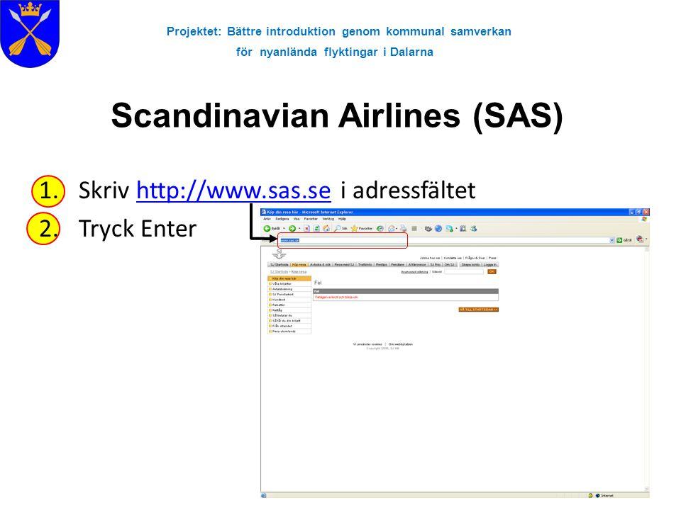 Projektet: Bättre introduktion genom kommunal samverkan för nyanlända flyktingar i Dalarna Scandinavian Airlines (SAS) 1.Skriv http://www.sas.se i adr