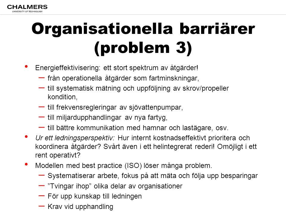 Organisationella barriärer (problem 3) • Energieffektivisering: ett stort spektrum av åtgärder! – från operationella åtgärder som fartminskningar, – t