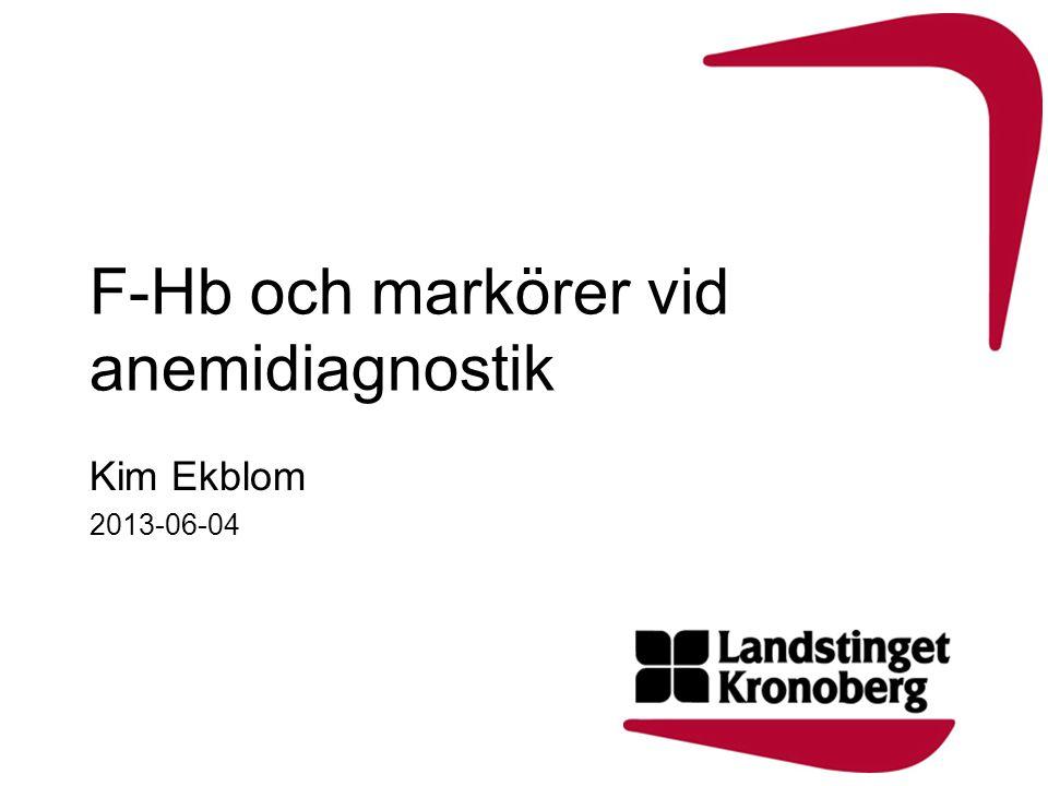 F-Hb och markörer vid anemidiagnostik Kim Ekblom 2013-06-04