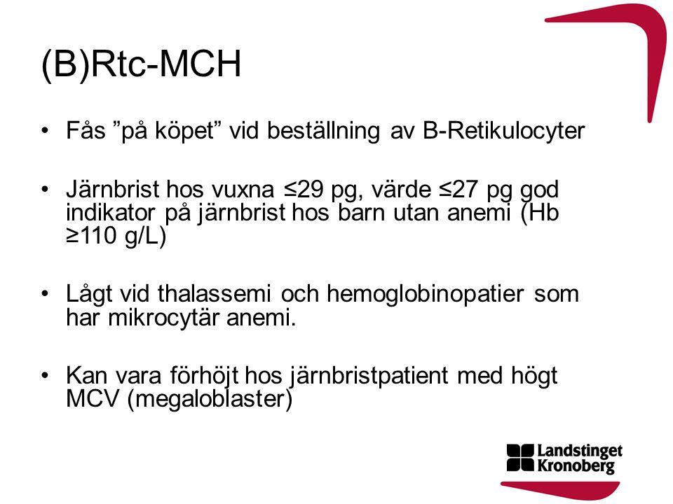 """(B)Rtc-MCH •Fås """"på köpet"""" vid beställning av B-Retikulocyter •Järnbrist hos vuxna ≤29 pg, värde ≤27 pg god indikator på järnbrist hos barn utan anemi"""