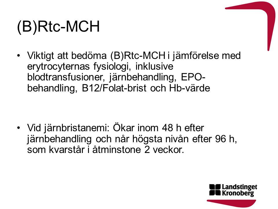 (B)Rtc-MCH •Viktigt att bedöma (B)Rtc-MCH i jämförelse med erytrocyternas fysiologi, inklusive blodtransfusioner, järnbehandling, EPO- behandling, B12