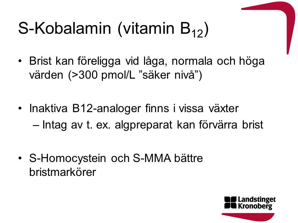 """S-Kobalamin (vitamin B 12 ) •Brist kan föreligga vid låga, normala och höga värden (>300 pmol/L """"säker nivå"""") •Inaktiva B12-analoger finns i vissa väx"""