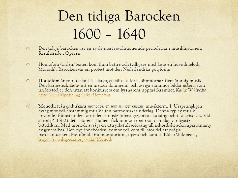 Den tidiga Barocken 1600 – 1640 Den tidiga barocken var en av de mest revolutionerade perioderna i musikhistorien. Resulterade i Operan. Homofoni (ord