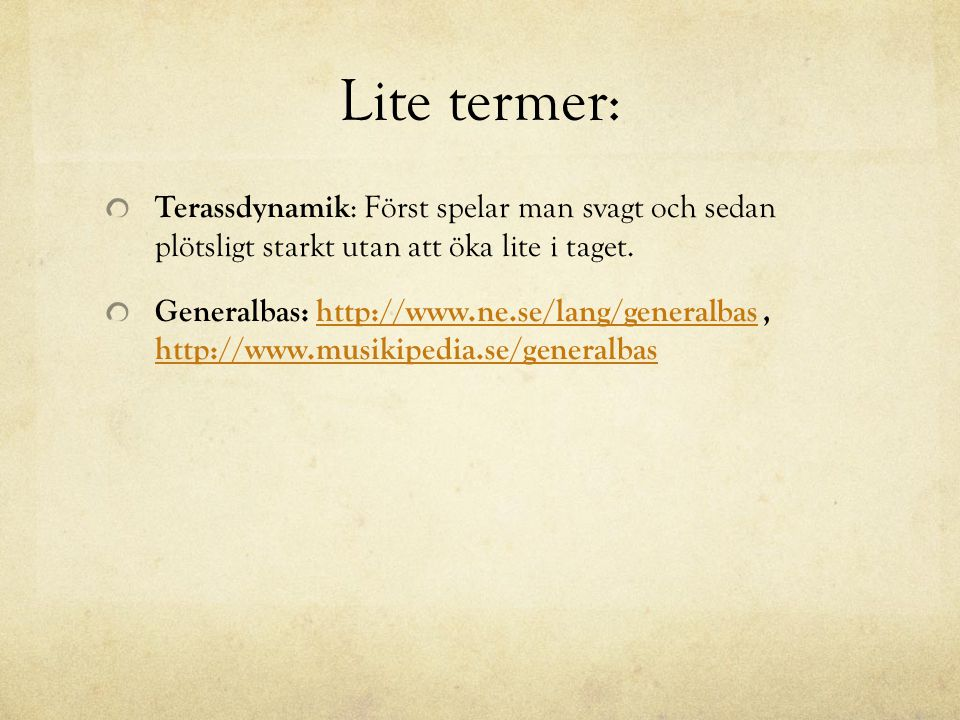 Lite termer: Terassdynamik : Först spelar man svagt och sedan plötsligt starkt utan att öka lite i taget. Generalbas: http://www.ne.se/lang/generalbas
