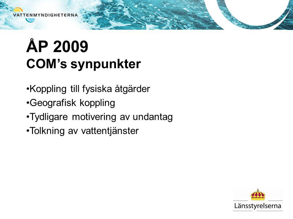 ÅP 2009 COM's synpunkter •Koppling till fysiska åtgärder •Geografisk koppling •Tydligare motivering av undantag •Tolkning av vattentjänster