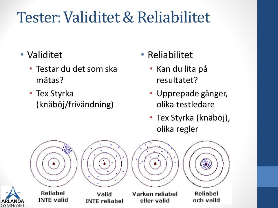 Tester: Validitet & Reliabilitet • Validitet • Testar du det som ska mätas? • Tex Styrka (knäböj/frivändning) • Reliabilitet • Kan du lita på resultat