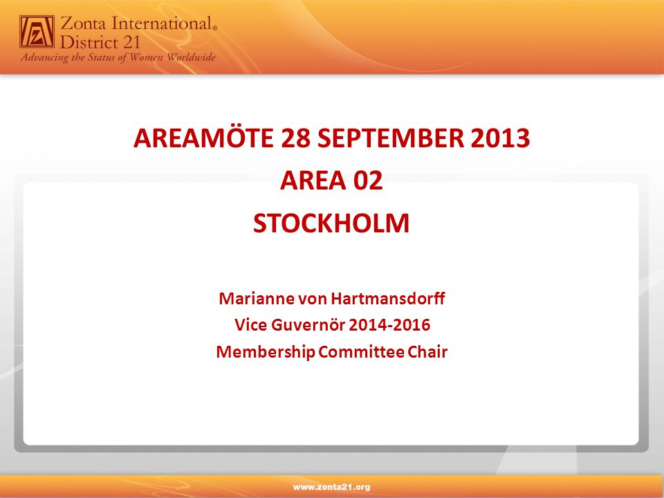 AREAMÖTE 28 SEPTEMBER 2013 AREA 02 STOCKHOLM Marianne von Hartmansdorff Vice Guvernör 2014-2016 Membership Committee Chair