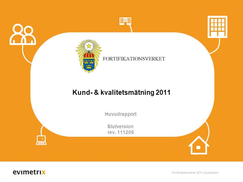 Fortifikationsverket 2011 (slutversion) 1 Kund- & kvalitetsmätning 2011 Huvudrapport Slutversion rev.