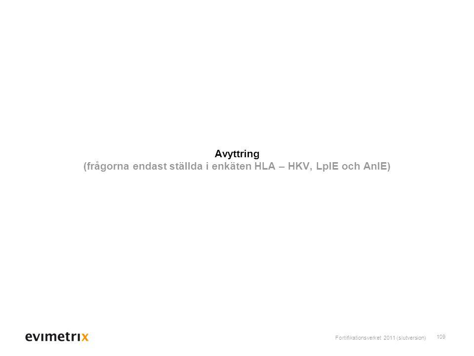 Fortifikationsverket 2011 (slutversion) 109 Avyttring (frågorna endast ställda i enkäten HLA – HKV, LplE och AnlE)