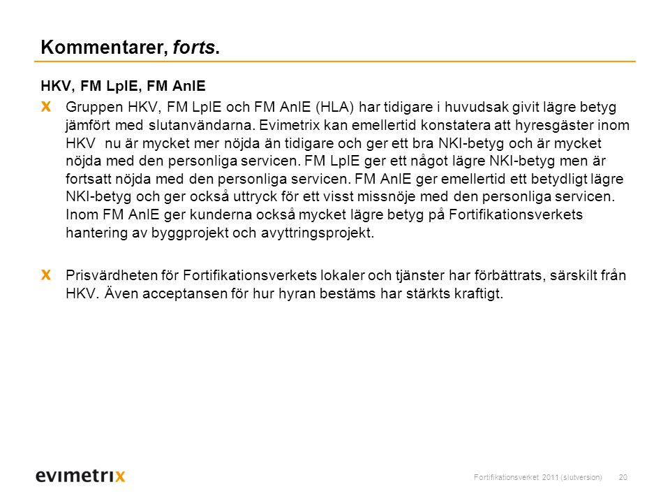 Fortifikationsverket 2011 (slutversion)20 Kommentarer, forts.