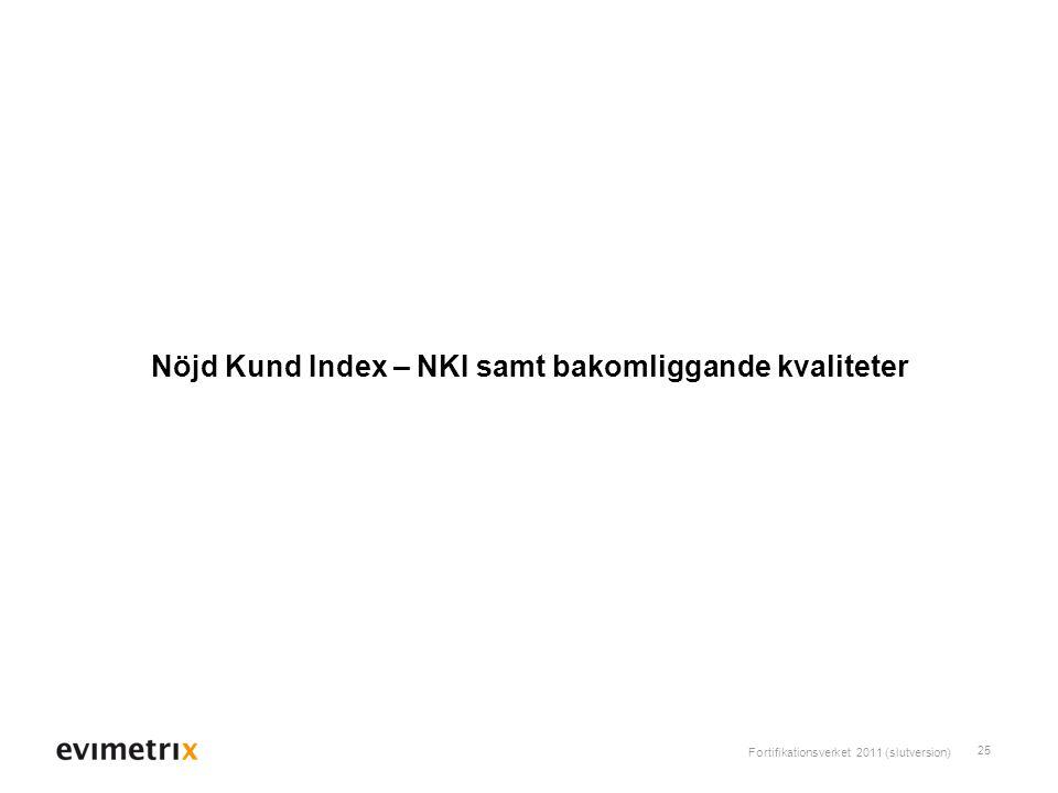 Fortifikationsverket 2011 (slutversion) 25 Nöjd Kund Index – NKI samt bakomliggande kvaliteter