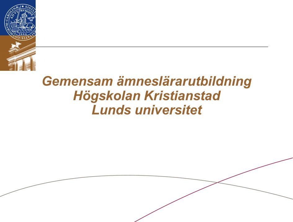 Lunds universitet / Lärarutbildningsprojektet / Projektledning LU / 100908 Gemensam ämneslärarutbildning Högskolan Kristianstad Lunds universitet